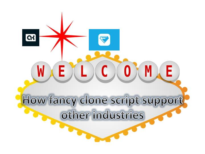 how fancy clone script support other industries n.
