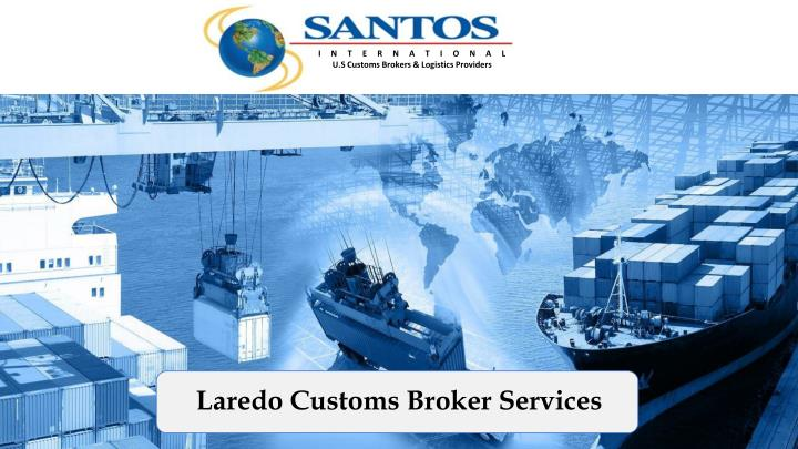 PPT - Laredo Customs Broker Services PowerPoint Presentation
