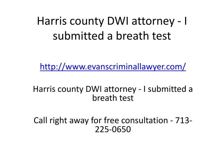 harris county dwi attorney i submitted a breath test n.