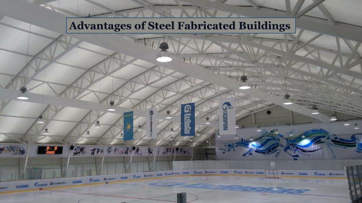 Advantages of Steel Fabricated
