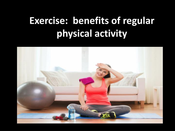 essay about benefits of regular exercise Read this essay on benefits of regular exercise come browse our large digital warehouse of free sample essays get the knowledge you need in order specifically the benefits of exercise are can promote better physical appearance and boost your brain power i there are three types of physical.
