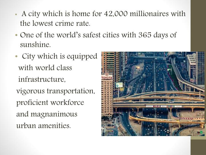 A city which is home for 42,000 millionaires with the lowest crime rate.