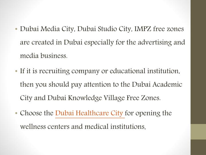 Dubai Media City, Dubai Studio City, IMPZ free zones are created in Dubai especially for the advertising and media business.