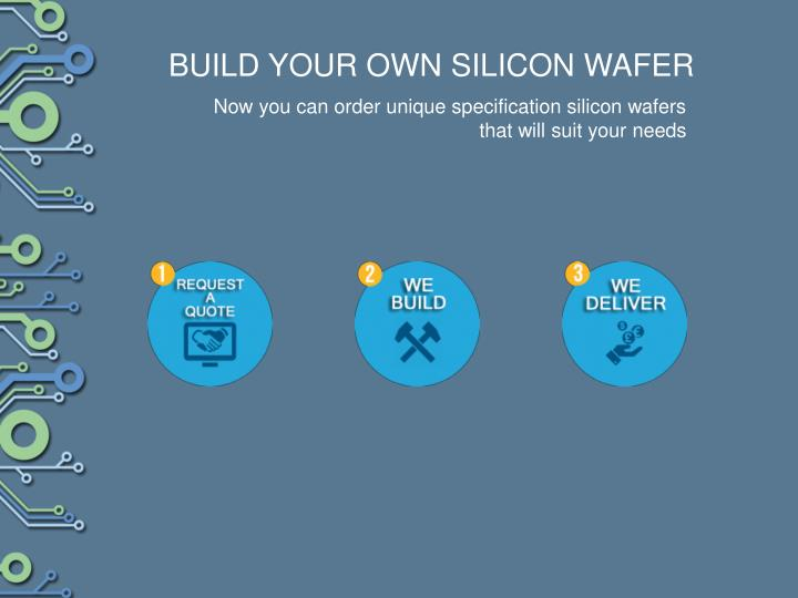 BUILD YOUR OWN SILICON WAFER