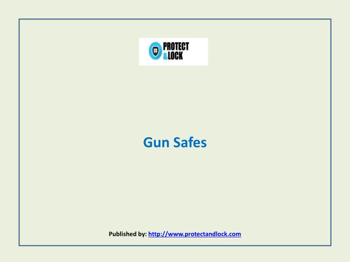 gun safes published by http www protectandlock com