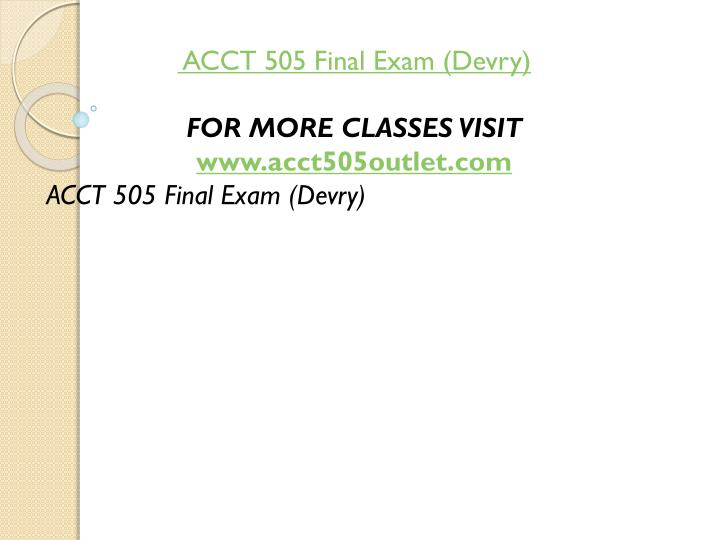 acct 505 final exam Acct 505 all weeks discussion , midterm , quizzes , course project and final exam latest 2016 devry acct505 week 1 discussion latest 2016 ethics, management, and applications (graded.