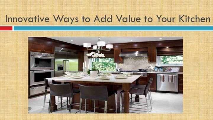 Innovative ways to add value to your kitchen