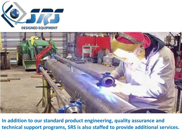 In addition to our standard product engineering, quality assurance and technical support programs, S...