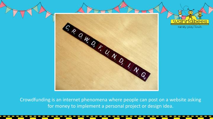 Crowdfunding is an internet phenomena where people can post on a website asking