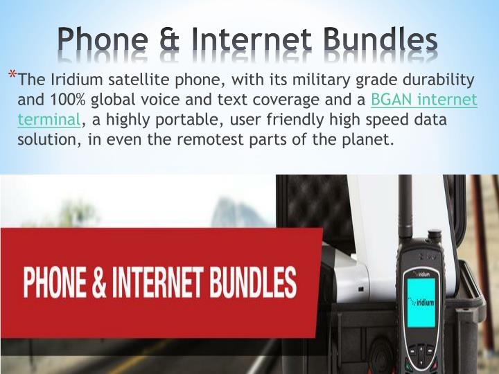 The Iridium satellite phone, with its military grade durability and 100% global voice and text coverage and a