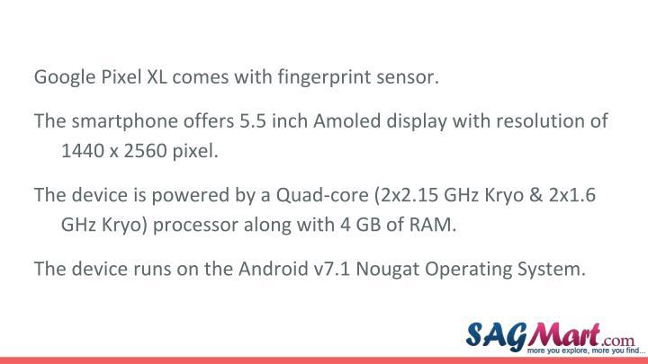 Google Pixel XL comes with fingerprint sensor.