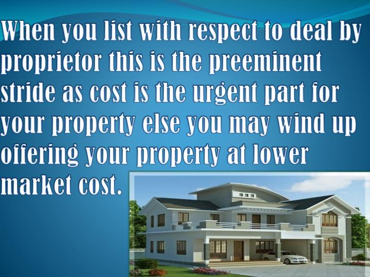 When you list with respect to deal by proprietor this is the preeminent stride as cost is the urgent