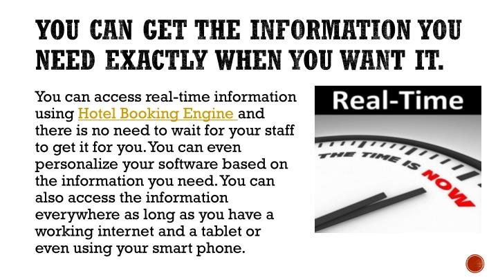 You can get the information you need exactly when you want it.
