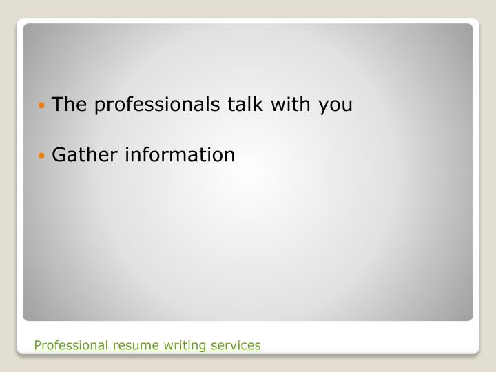 The professionals talk with you