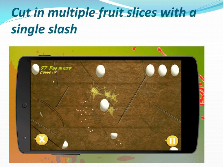 Cut in multiple fruit slices with a single slash