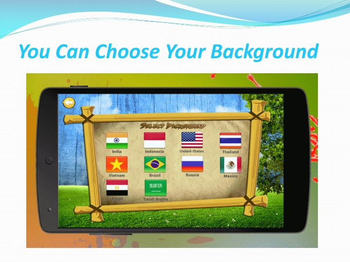 You Can Choose Your Background