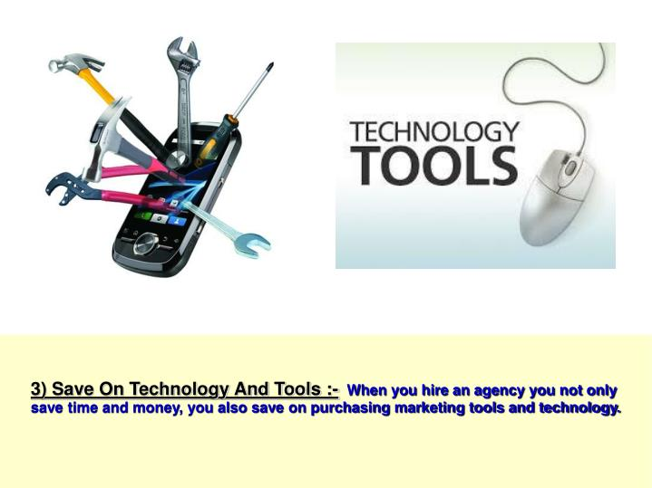 3) Save On Technology And Tools :-