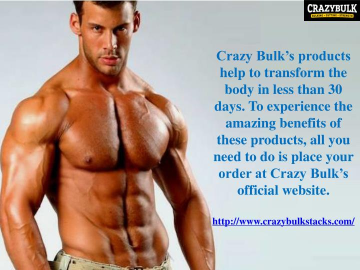 Crazy Bulk's products help to transform the body in less than 30 days.