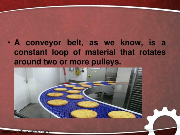 A conveyor belt, as we know, is a constant loop of material that rotates around two or more pulleys....