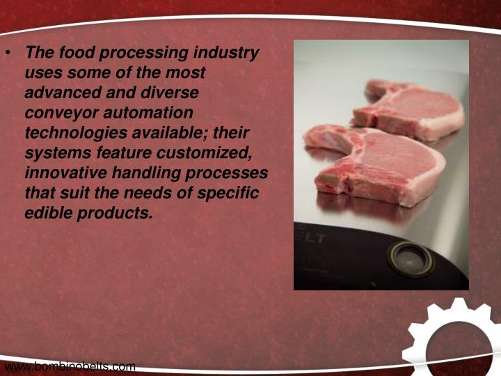The food processing industry uses some of the most advanced and diverse conveyor automation technologies available; their systems feature customized, innovative handling processes that suit the needs of specific edible products.