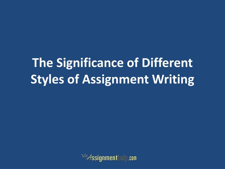 the significance of different styles of assignment writing n.