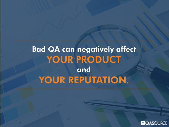 Bad QA can negatively affect