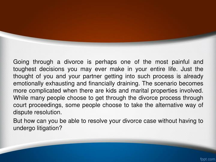 Going through a divorce is perhaps one of the most painful and toughest decisions you may ever make ...