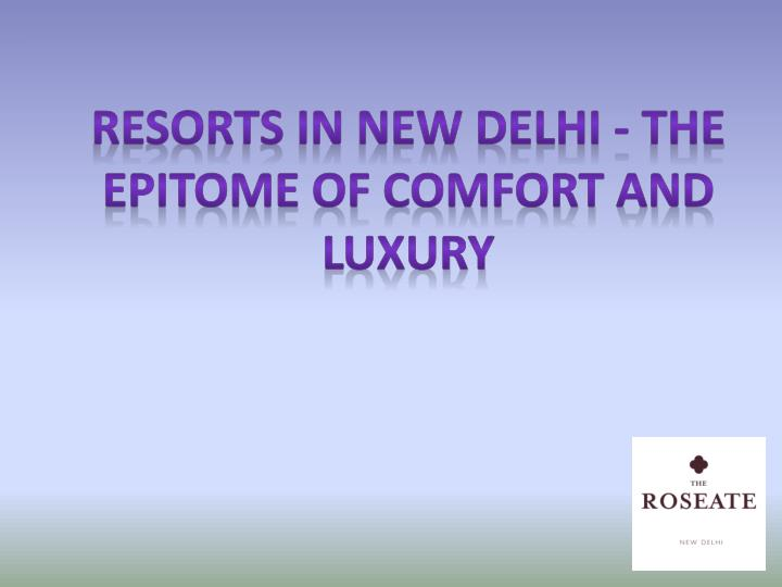Resorts in New Delhi - The Epitome of Comfort and Luxury