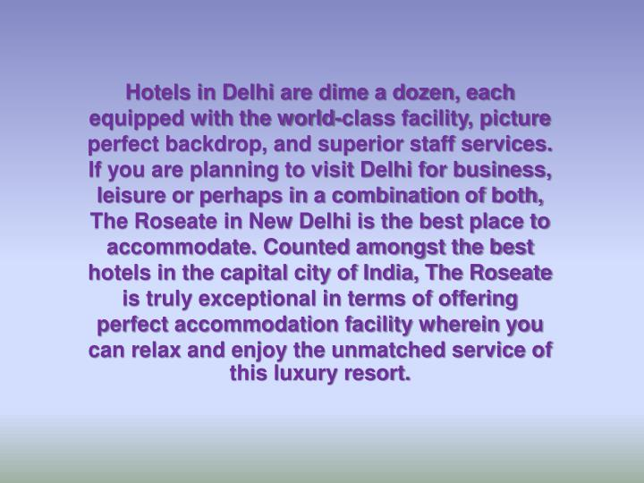 Hotels in Delhi are dime a dozen, each equipped with the world-class facility, picture perfect backd...