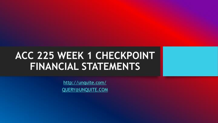 acc 225 week 1 checkpoint financial statements n.