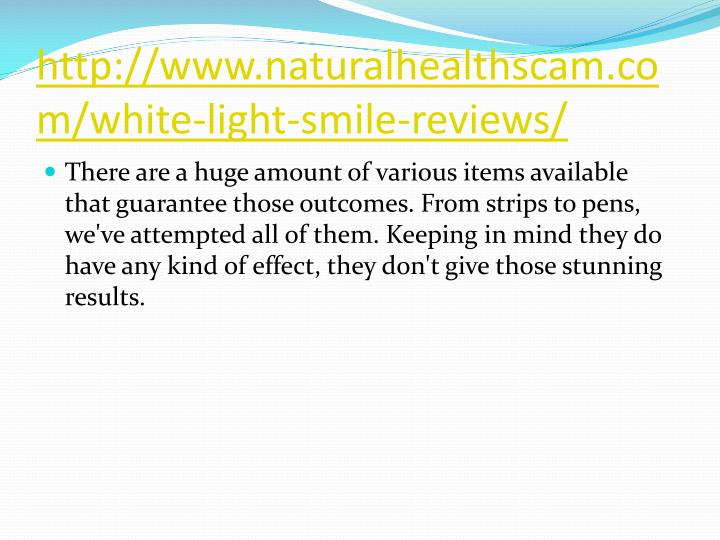 Http www naturalhealthscam com white light smile reviews