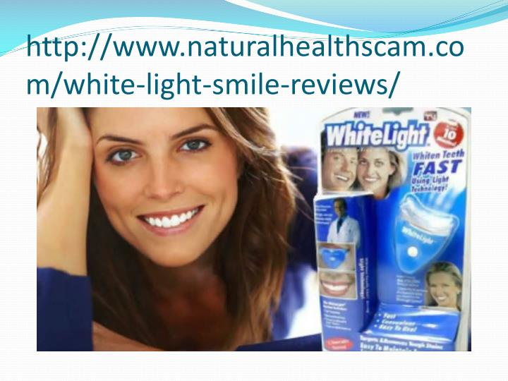 Http www naturalhealthscam com white light smile reviews1