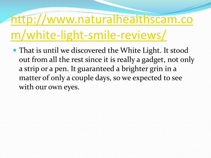 http://www.naturalhealthscam.com/white-light-smile-reviews/