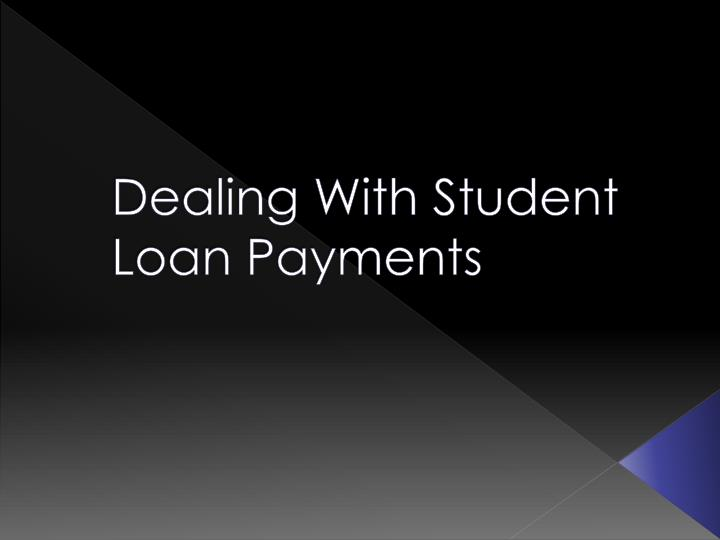 dealing with student loan payments n.