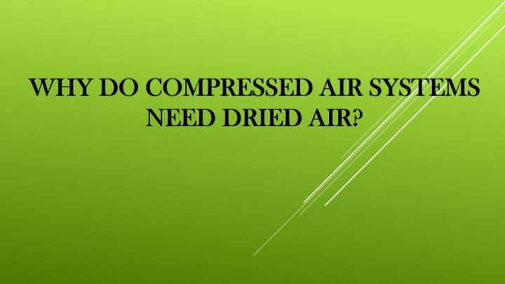 Why do compressed air systems need dried air