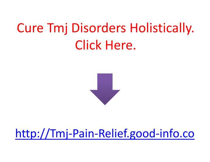 Cure Tmj Disorders Holistically.