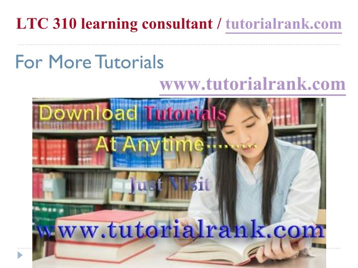 Ltc 310 learning consultant tutorialrank com