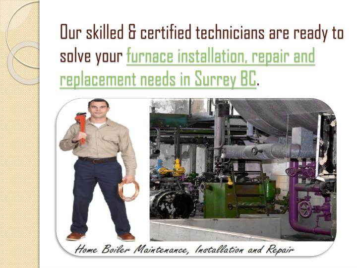 Our skilled & certified technicians are ready to solve your