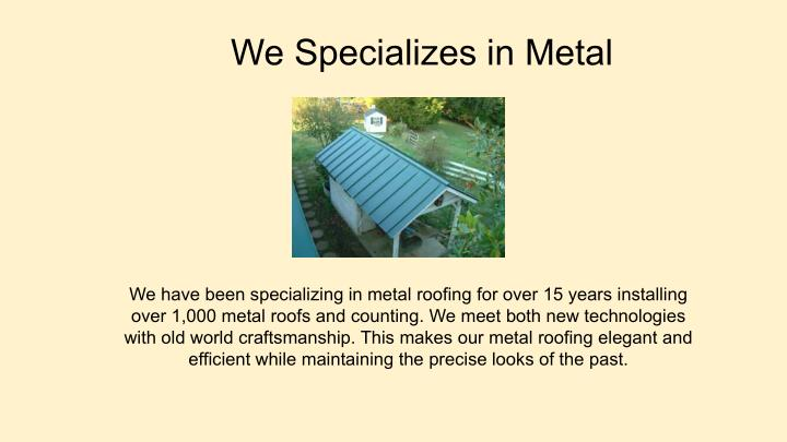 We Specializes in Metal