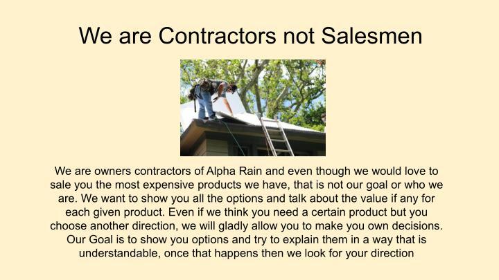 We are Contractors not Salesmen