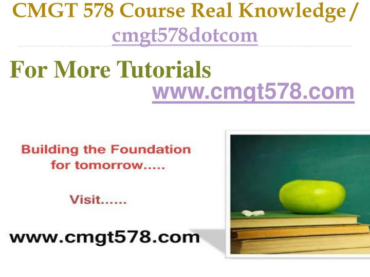 Cmgt 578 course real knowledge cmgt578dotcom