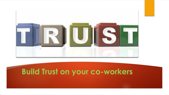 Build Trust on your co-workers