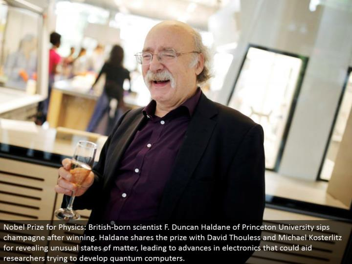 Nobel Prize for Physics: British-conceived researcher F. Duncan Haldane of Princeton University tastes champagne in the wake of winning. Haldane imparts the prize to David Thouless and Michael Kosterlitz for uncovering uncommon conditions of matter, prompting propels in hardware that could help analysts attempting to create quantum computers.