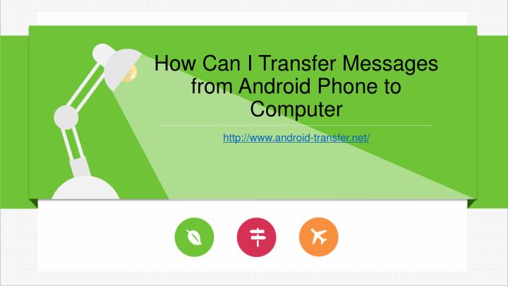 How can i transfer messages from android phone to computer