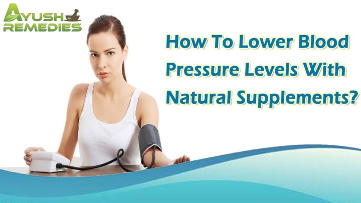 How to lower blood pressure levels with natural supplements