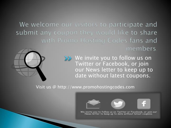We welcome our visitors to participate and submit any coupon they would like to share with Promo Hos...