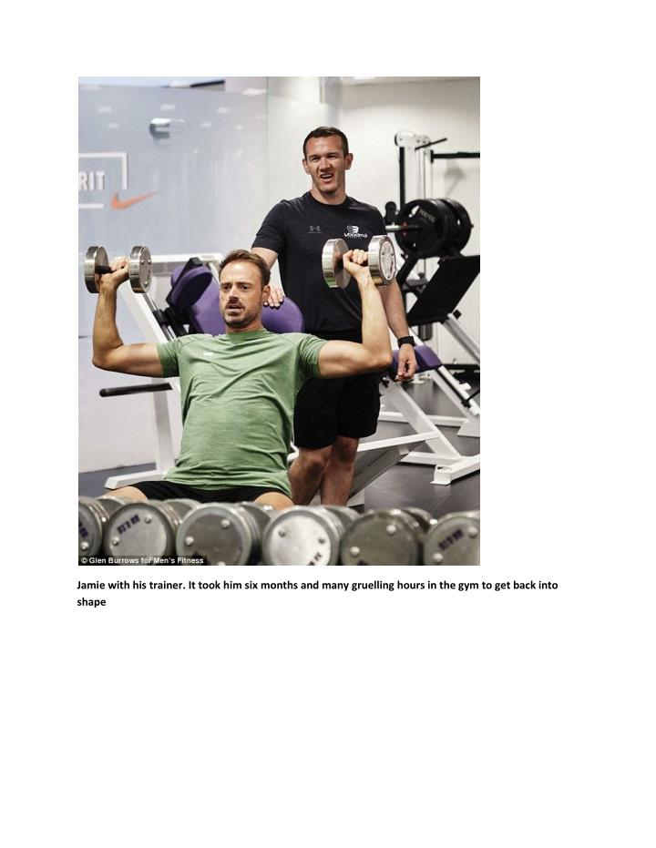 Jamie with his trainer. It took him six months and many gruelling hours in the gym to get back into