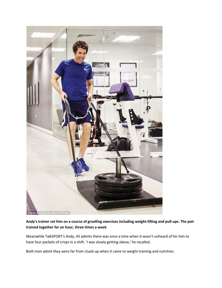 Andy's trainer set him on a course of gruelling exercises including weight-lifting and pull-ups. The pair