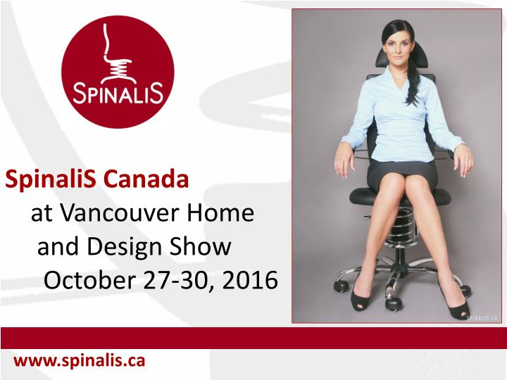Spinalis canada at vancouver home and design show october 27 30 2016