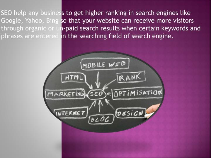 SEO help any business to get higher ranking in search engines like Google, Yahoo, Bing so that your ...